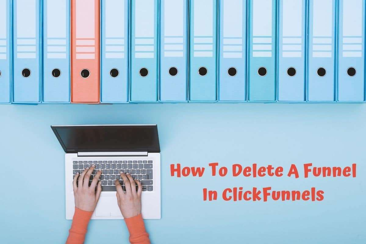 Archive files and hands typing on a laptop - How to delete a funnel in ClickFunnels