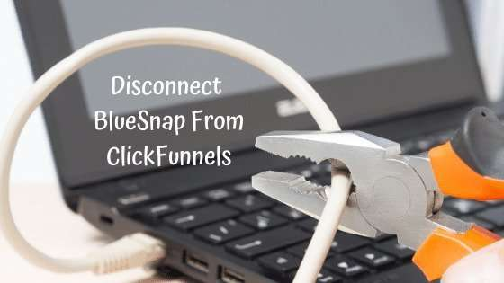 How To Disconnect BlueSnap From ClickFunnels