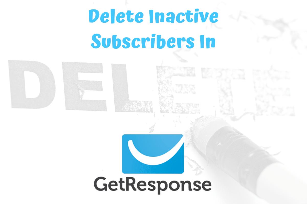 Delete Inactive Subscribers In GetResponse